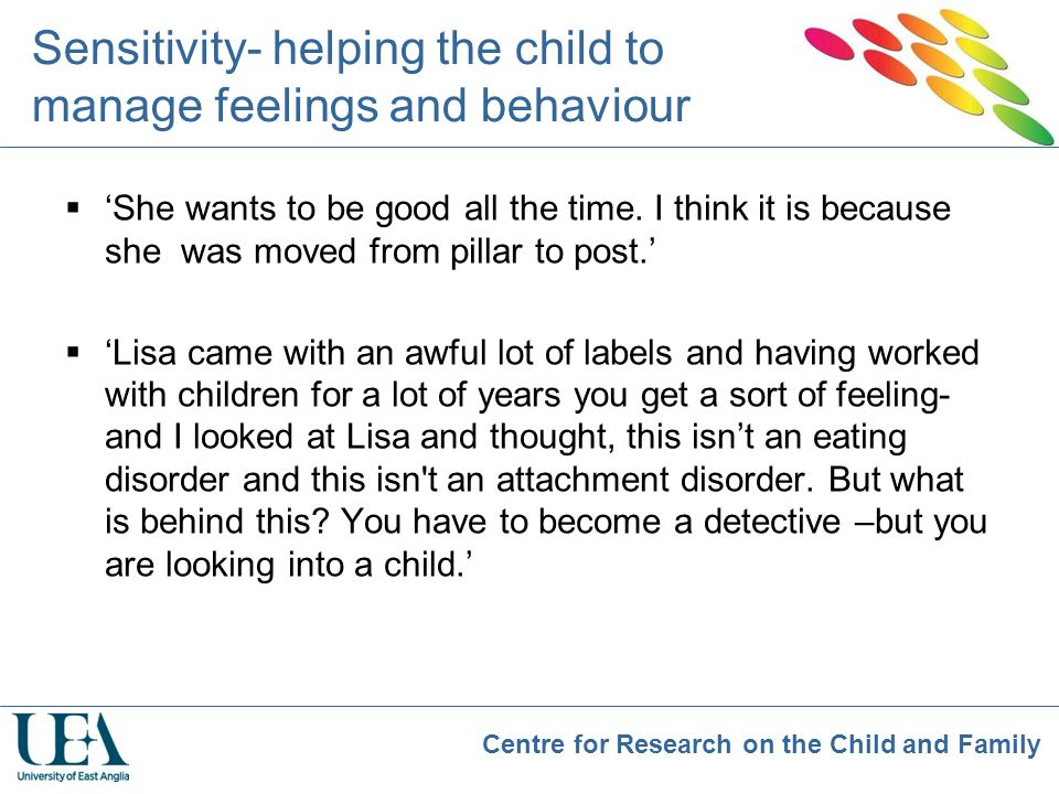 Centre for Research on the Child and Family Sensitivity- helping the child to manage feelings and behaviour  'She wants to be good all the time. I th