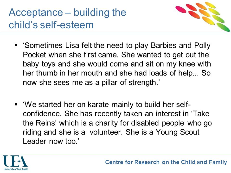 Centre for Research on the Child and Family Acceptance – building the child's self-esteem  'Sometimes Lisa felt the need to play Barbies and Polly Po