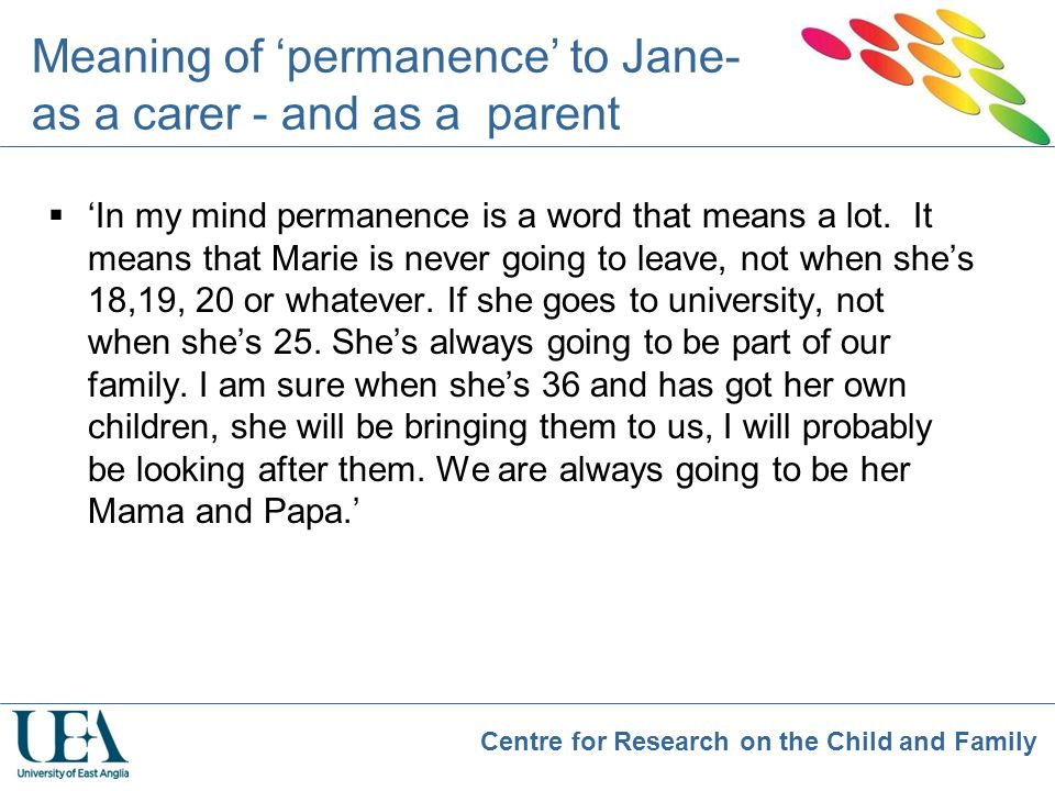 Centre for Research on the Child and Family Meaning of 'permanence' to Jane- as a carer - and as a parent  'In my mind permanence is a word that mean