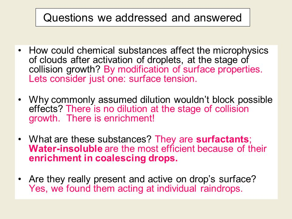 Questions we addressed and answered How could chemical substances affect the microphysics of clouds after activation of droplets, at the stage of collision growth.