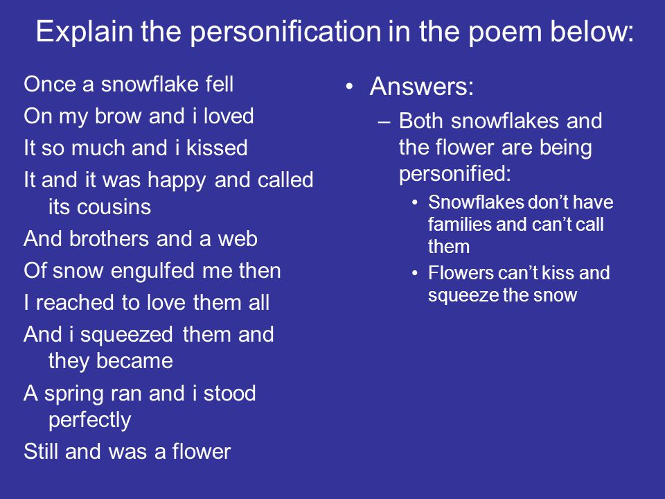 Explain the personification in the poem below: Once a snowflake fell On my brow and i loved It so much and i kissed It and it was happy and called its