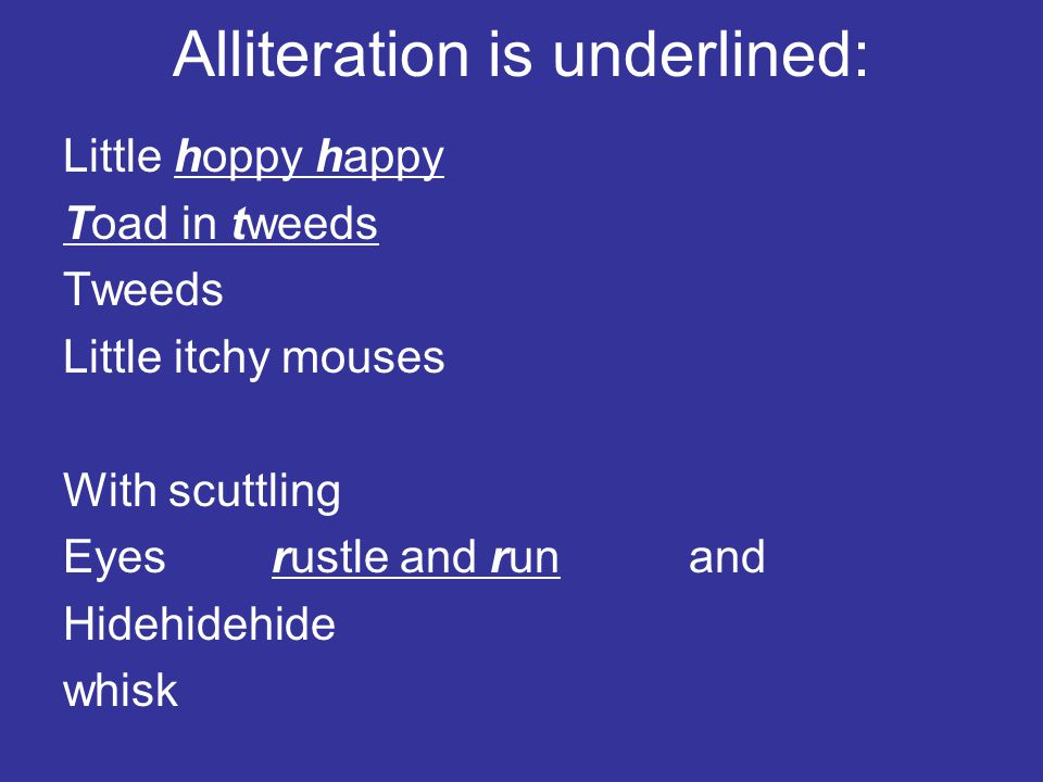 Alliteration is underlined: Little hoppy happy Toad in tweeds Tweeds Little itchy mouses With scuttling Eyesrustle and runand Hidehidehide whisk