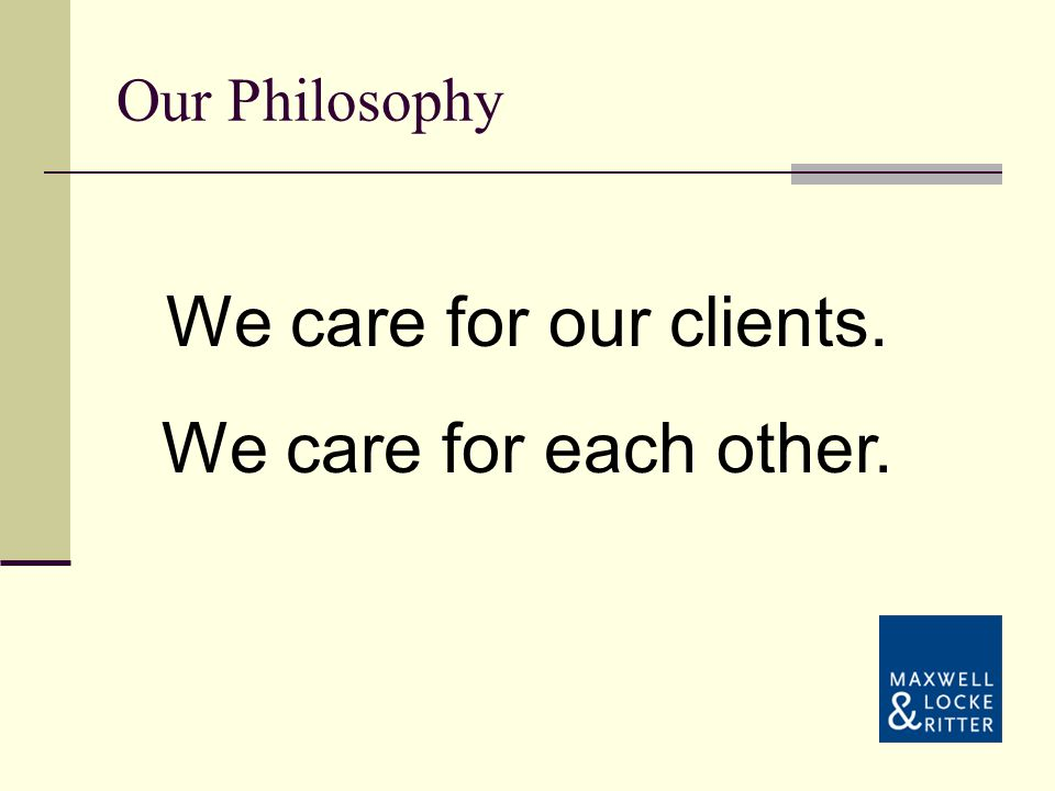 We care for our clients. We care for each other. Our Philosophy