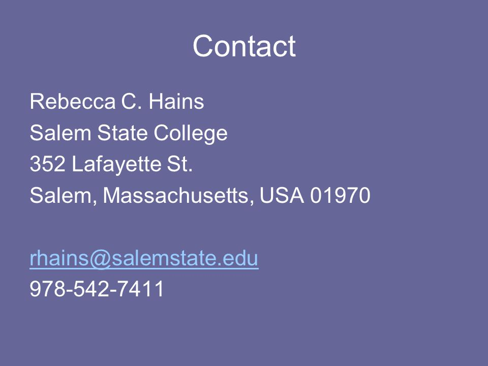 Contact Rebecca C. Hains Salem State College 352 Lafayette St. Salem, Massachusetts, USA 01970 rhains@salemstate.edu 978-542-7411