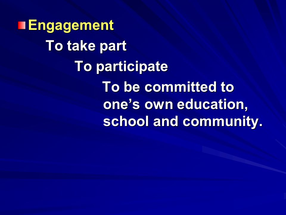 Engagement To take part To take part To participate To participate To be committed to one's own education, school and community. To be committed to on