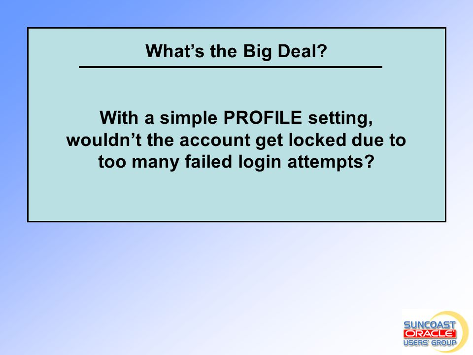 What's the Big Deal? With a simple PROFILE setting, wouldn't the account get locked due to too many failed login attempts?