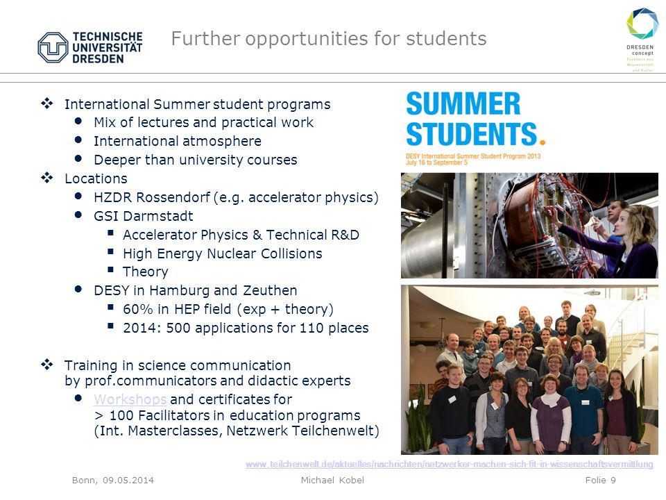 Further opportunities for students  International Summer student programs Mix of lectures and practical work International atmosphere Deeper than university courses  Locations HZDR Rossendorf (e.g.