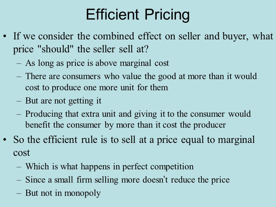 Efficient Pricing If we consider the combined effect on seller and buyer, what price