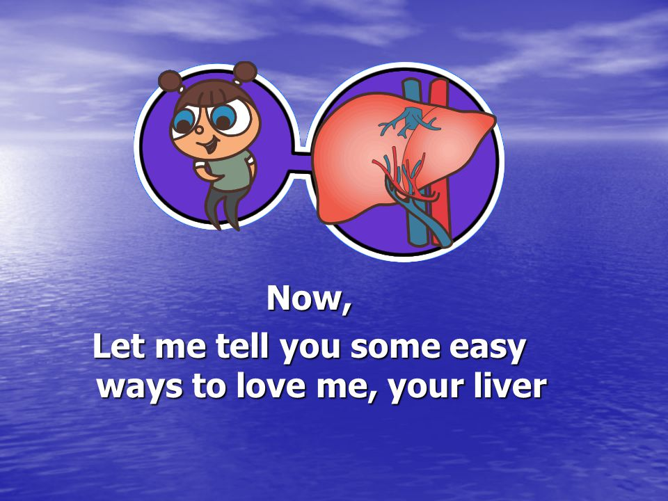 Now, Let me tell you some easy ways to love me, your liver