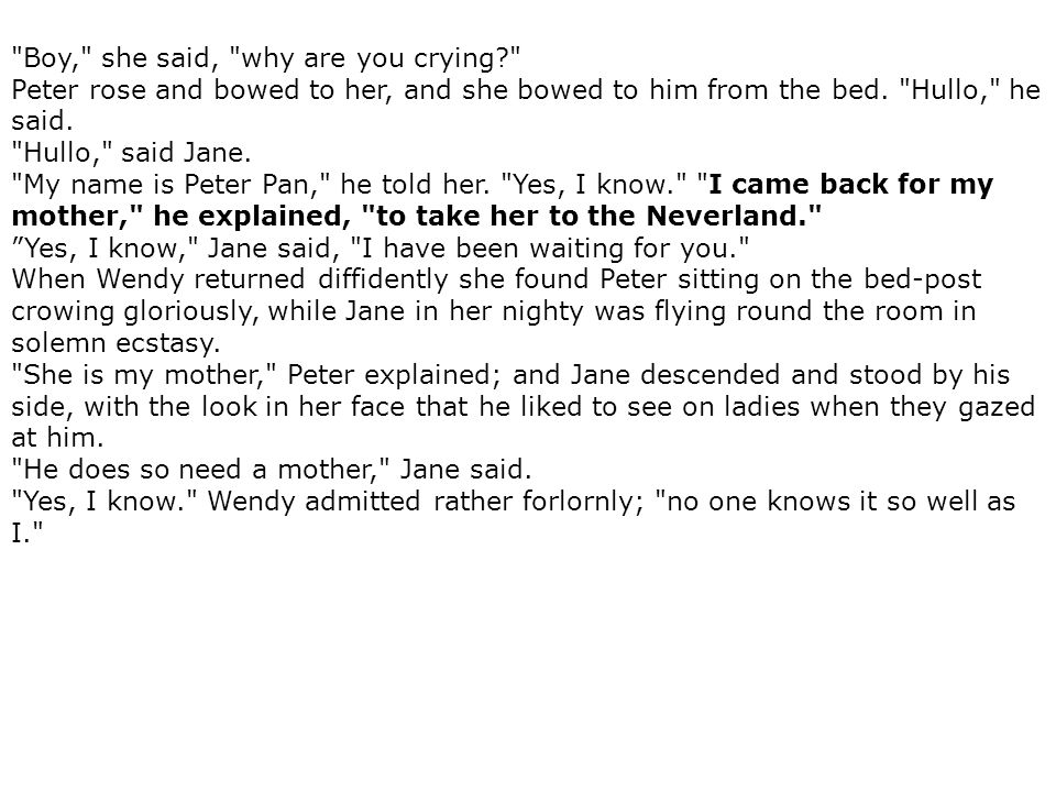 Boy, she said, why are you crying Peter rose and bowed to her, and she bowed to him from the bed.