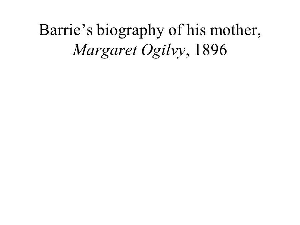 Barrie's biography of his mother, Margaret Ogilvy, 1896