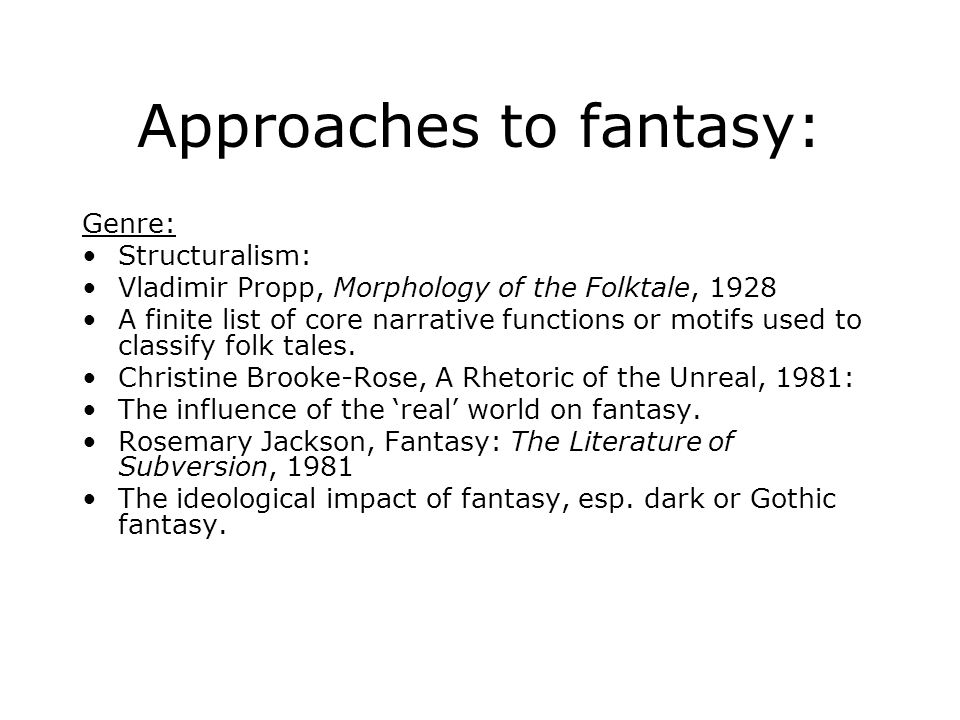 Approaches to fantasy: Genre: Structuralism: Vladimir Propp, Morphology of the Folktale, 1928 A finite list of core narrative functions or motifs used to classify folk tales.