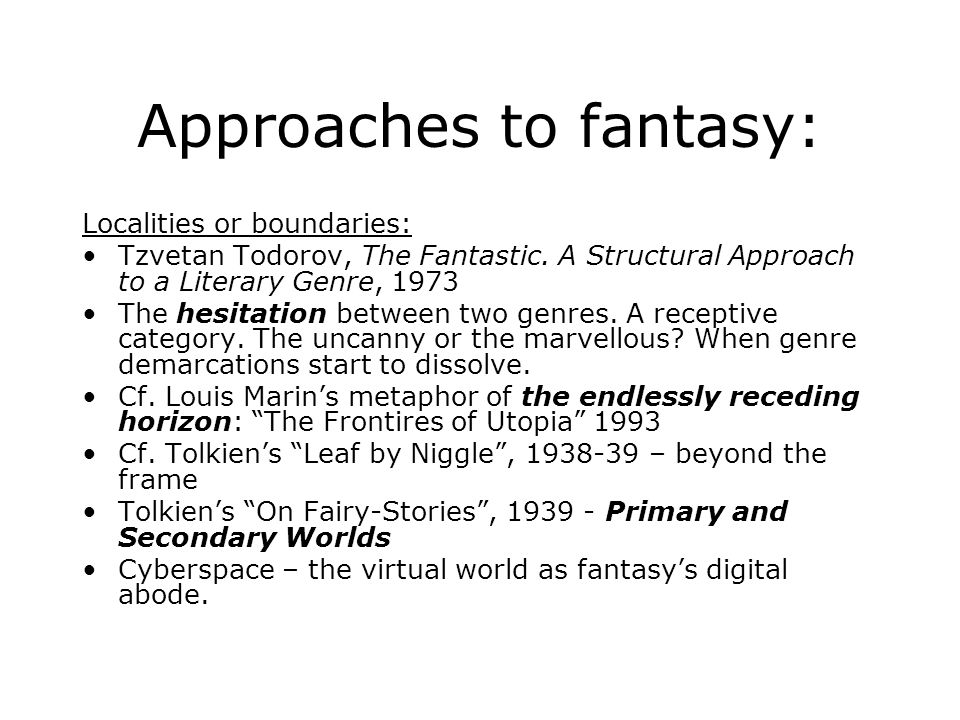 Approaches to fantasy: Localities or boundaries: Tzvetan Todorov, The Fantastic.