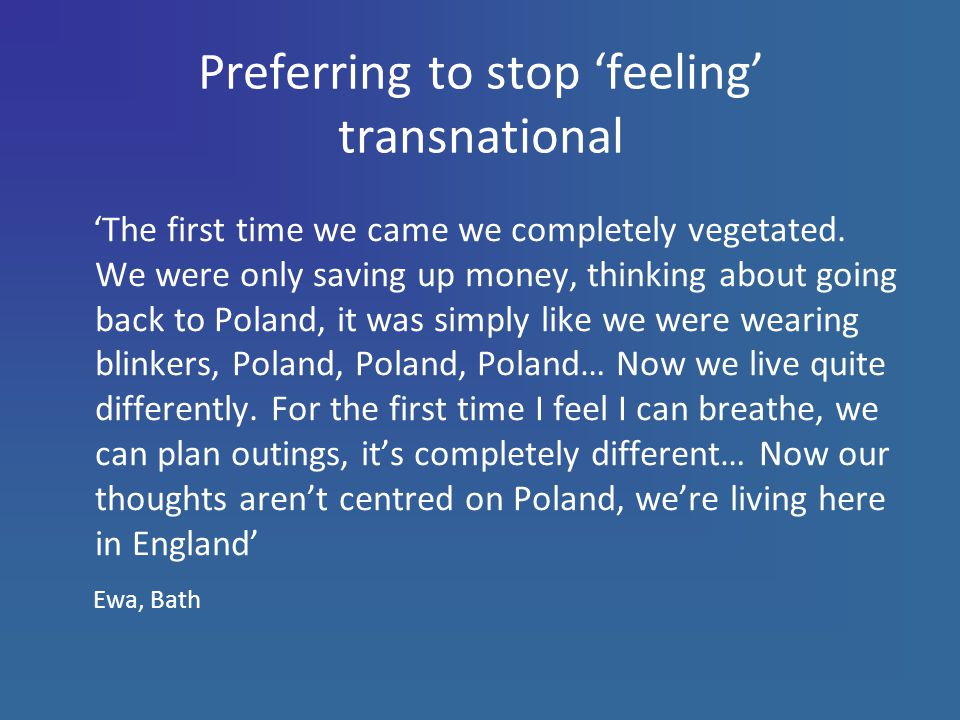 Preferring to stop 'feeling' transnational 'The first time we came we completely vegetated.