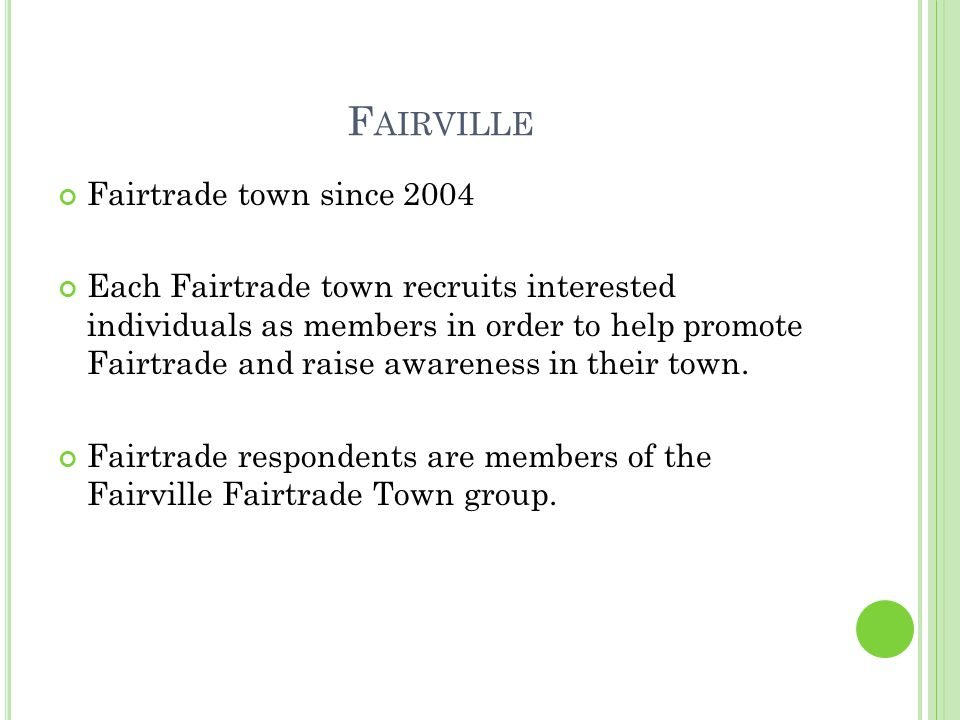 F AIRVILLE Fairtrade town since 2004 Each Fairtrade town recruits interested individuals as members in order to help promote Fairtrade and raise aware