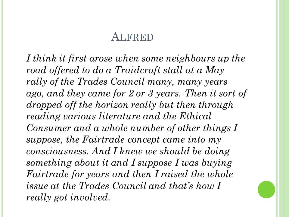 A LFRED I think it first arose when some neighbours up the road offered to do a Traidcraft stall at a May rally of the Trades Council many, many years
