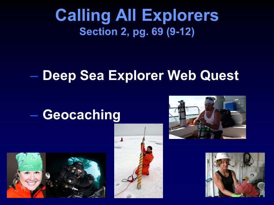 Calling All Explorers Section 2, pg. 69 (9-12) – Deep Sea Explorer Web Quest – Geocaching