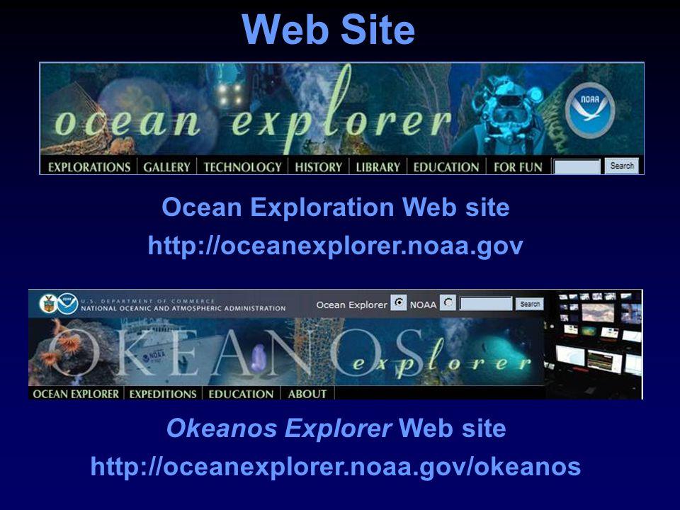 Web Site Okeanos Explorer Web site http://oceanexplorer.noaa.gov/okeanos Ocean Exploration Web site http://oceanexplorer.noaa.gov