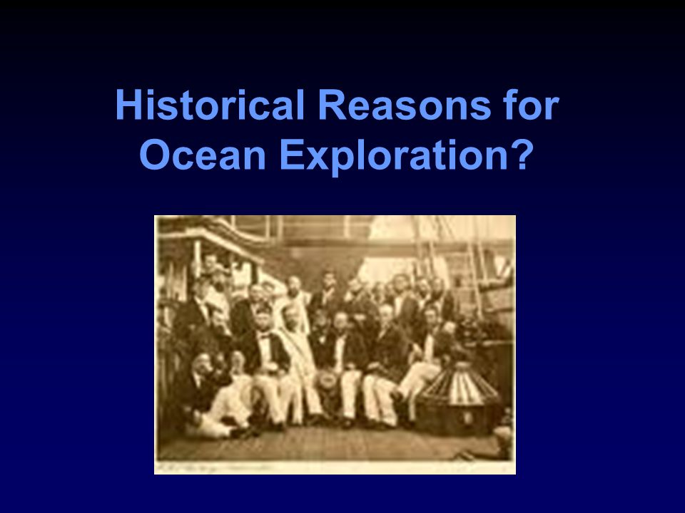 Historical Reasons for Ocean Exploration?