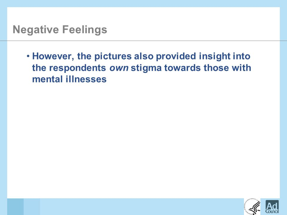 Negative Feelings However, the pictures also provided insight into the respondents own stigma towards those with mental illnesses