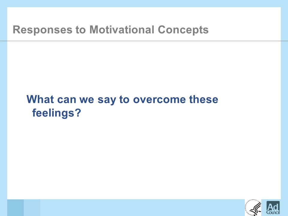 Responses to Motivational Concepts What can we say to overcome these feelings