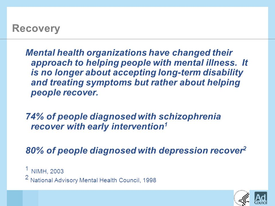 Recovery Mental health organizations have changed their approach to helping people with mental illness.