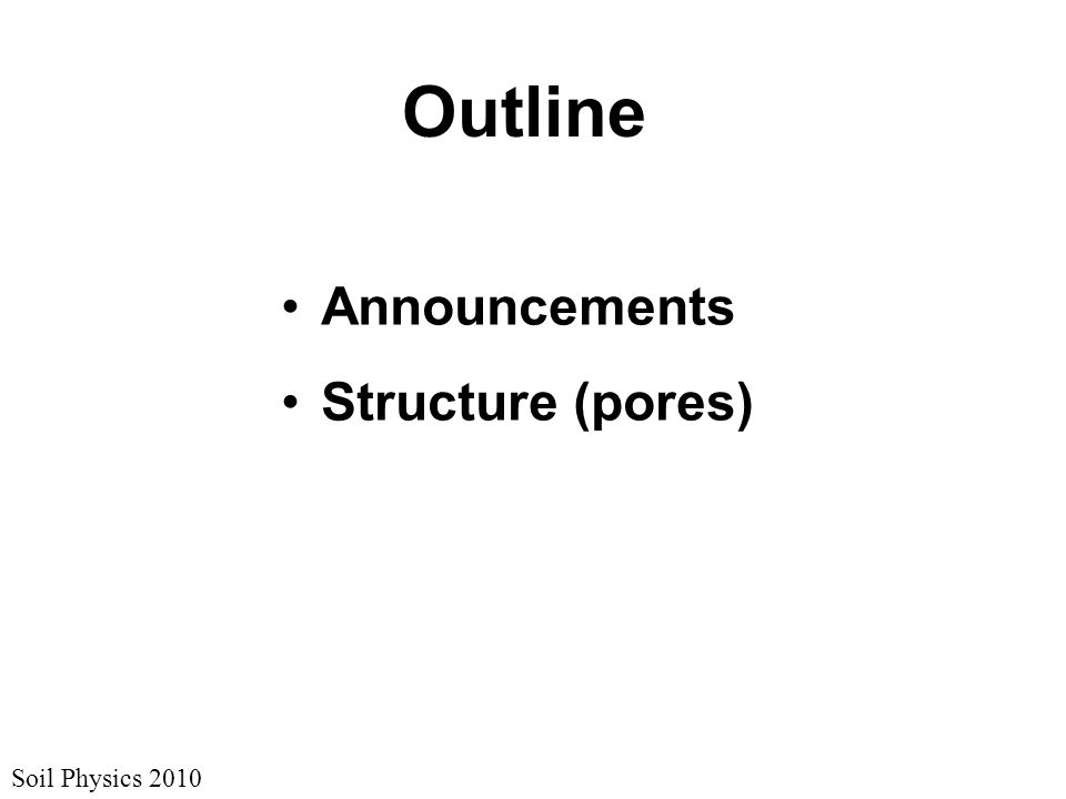 Soil Physics 2010 Outline Announcements Structure (pores)
