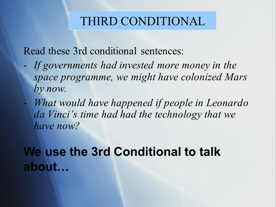 Read these 3rd conditional sentences: -If governments had invested more money in the space programme, we might have colonized Mars by now. -What would
