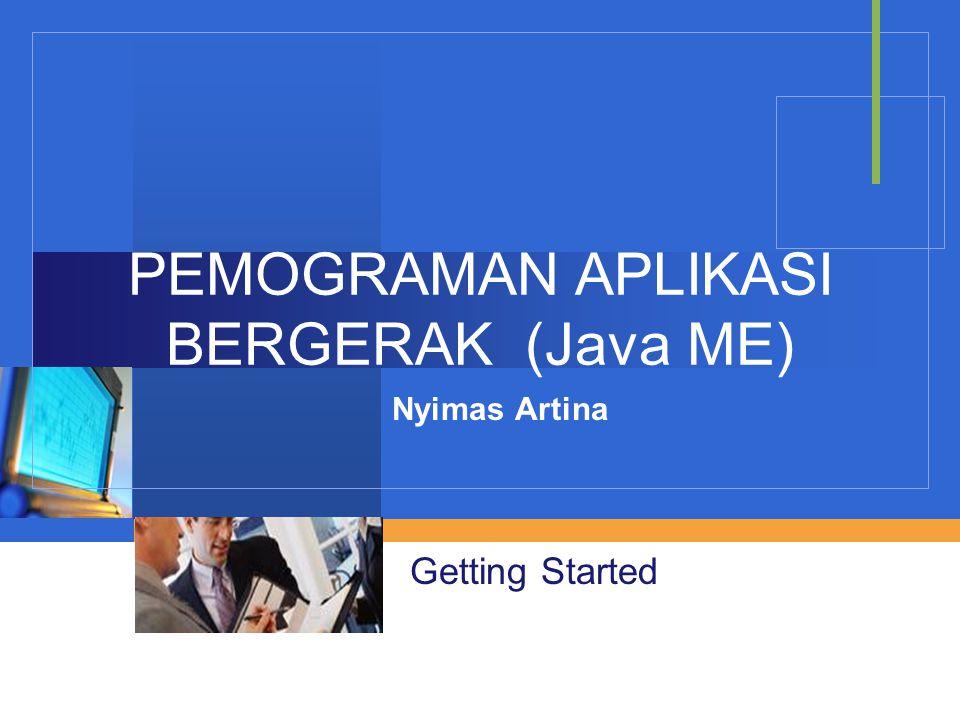PEMOGRAMAN APLIKASI BERGERAK (Java ME) Nyimas Artina Getting Started