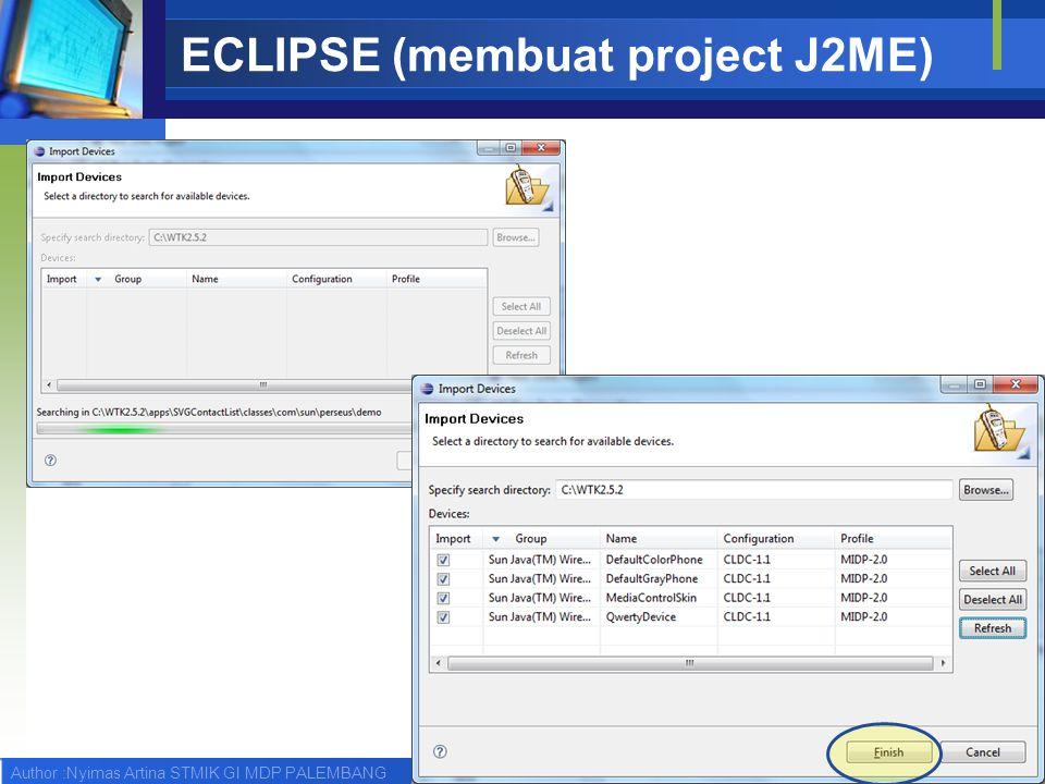Author :Nyimas Artina STMIK GI MDP PALEMBANG ECLIPSE (membuat project J2ME)