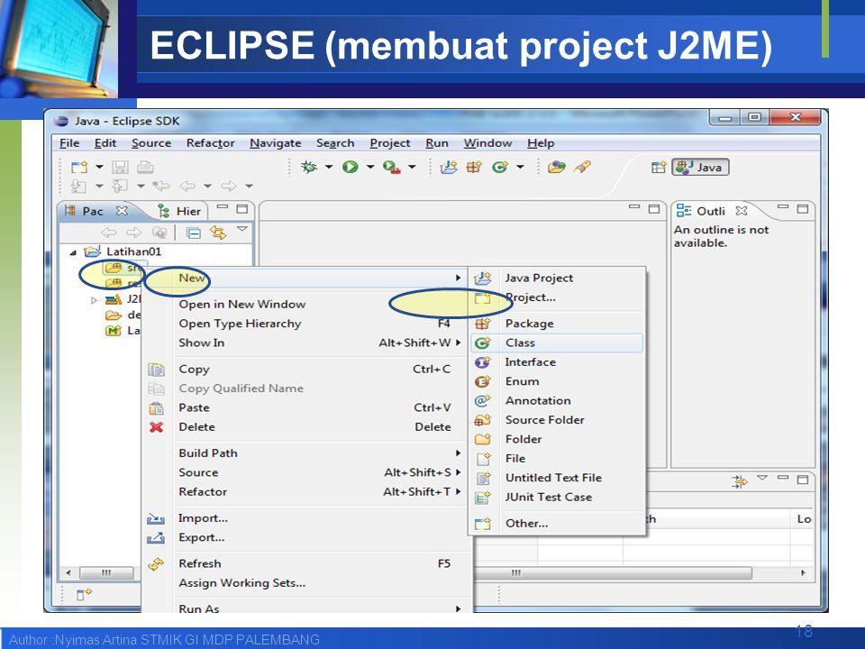 Author :Nyimas Artina STMIK GI MDP PALEMBANG ECLIPSE (membuat project J2ME) 18