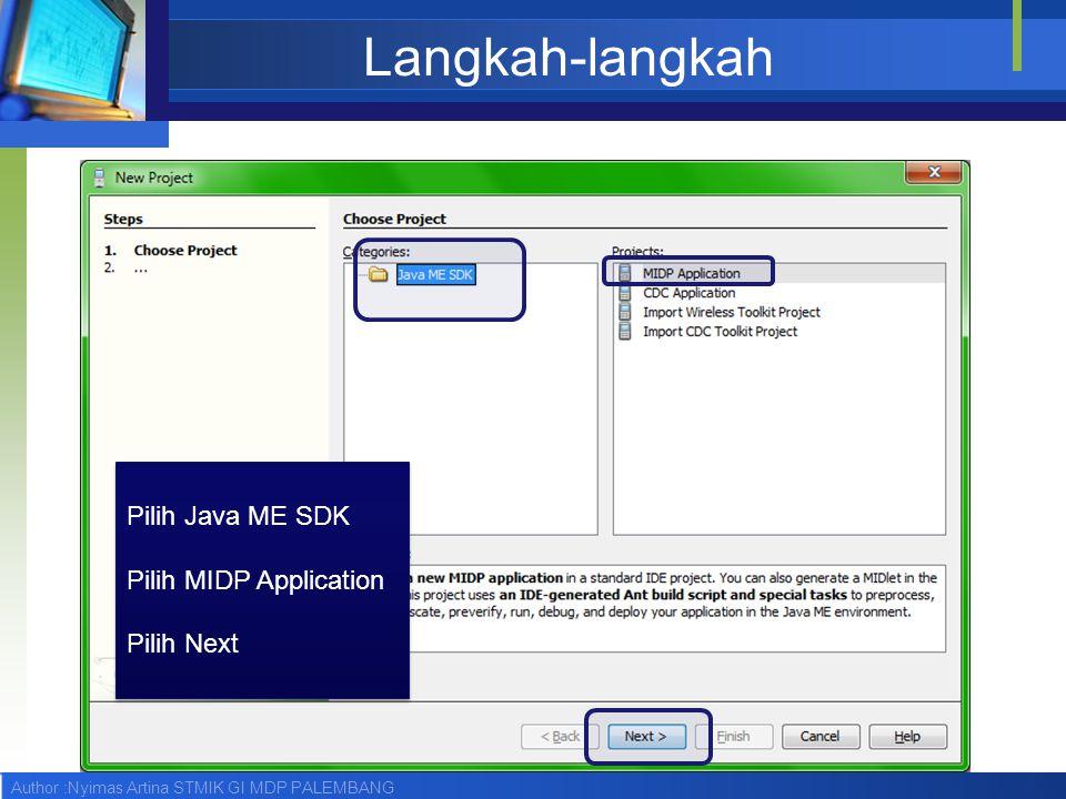 Author :Nyimas Artina STMIK GI MDP PALEMBANG Langkah-langkah Pilih Java ME SDK Pilih MIDP Application Pilih Next Pilih Java ME SDK Pilih MIDP Application Pilih Next