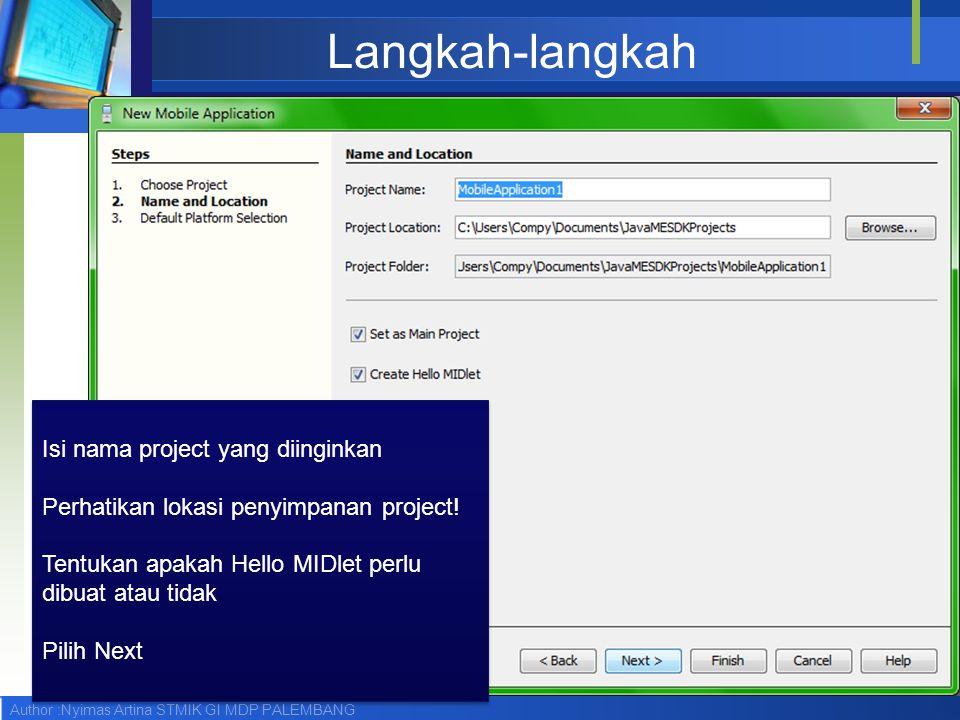 Author :Nyimas Artina STMIK GI MDP PALEMBANG Langkah-langkah Isi nama project yang diinginkan Perhatikan lokasi penyimpanan project.