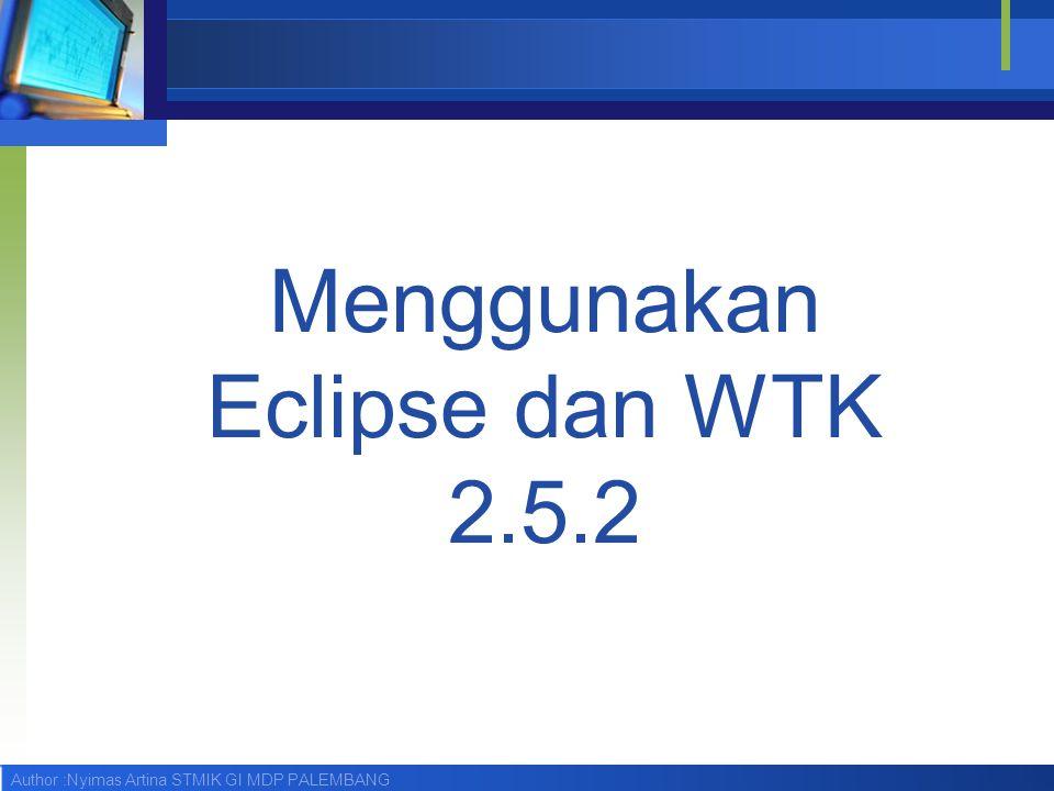 Author :Nyimas Artina STMIK GI MDP PALEMBANG Memulai ECLIPSE Close Welcome screen, akan muncul jendela editor sebagai berikut : 10