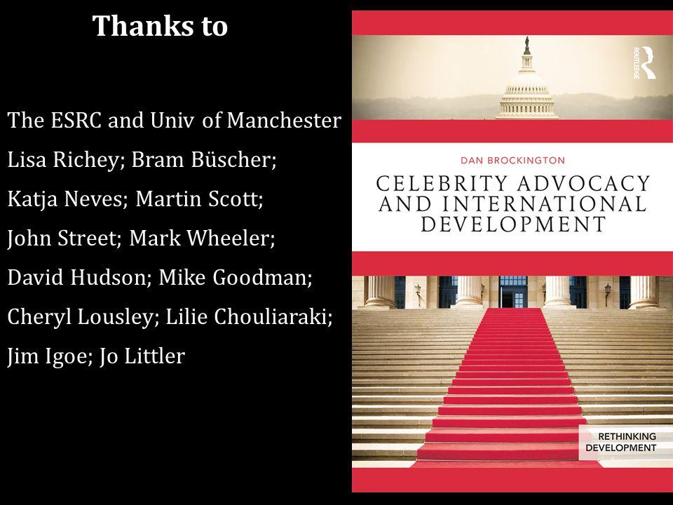 Thanks to The ESRC and Univ of Manchester Lisa Richey; Bram Büscher; Katja Neves; Martin Scott; John Street; Mark Wheeler; David Hudson; Mike Goodman; Cheryl Lousley; Lilie Chouliaraki; Jim Igoe; Jo Littler