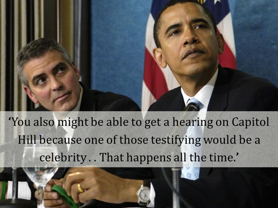 'You also might be able to get a hearing on Capitol Hill because one of those testifying would be a celebrity..