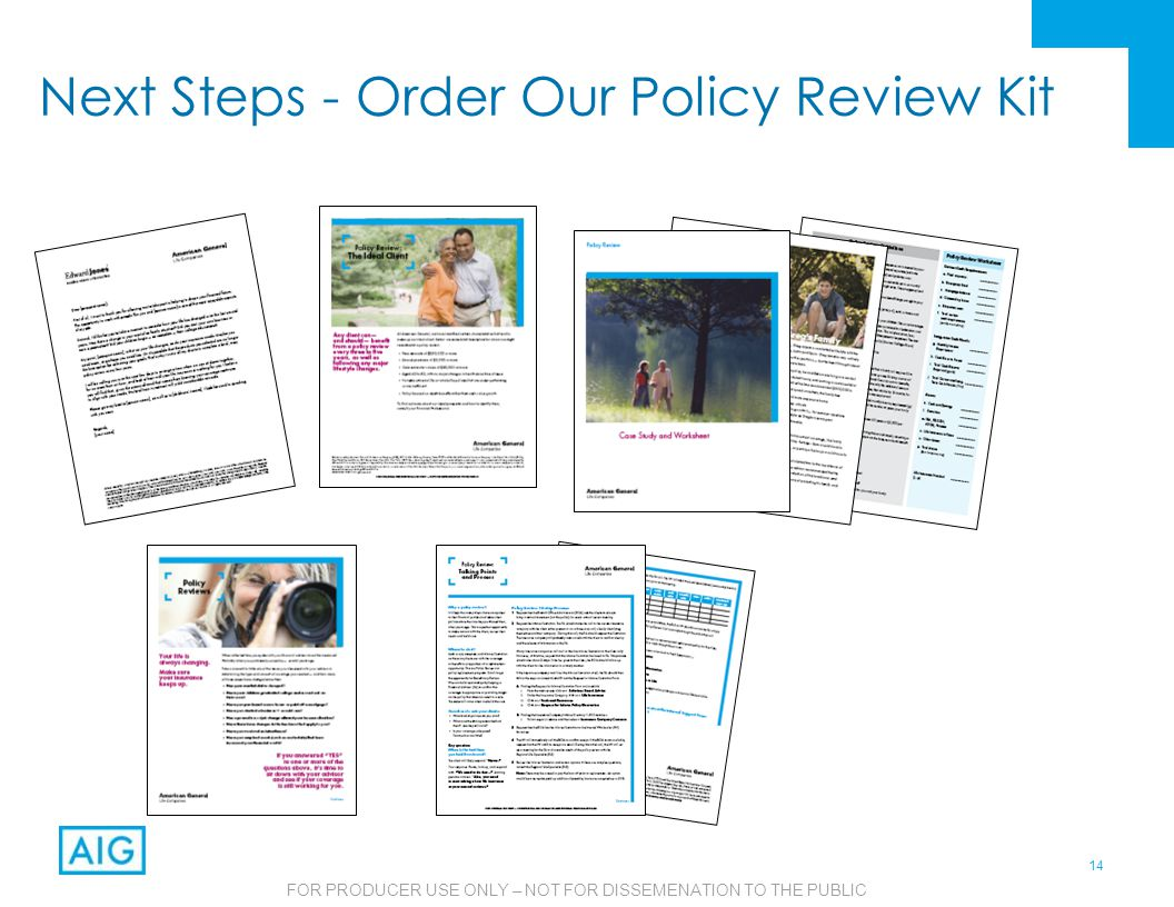 14 FOR PRODUCER USE ONLY – NOT FOR DISSEMENATION TO THE PUBLIC Next Steps - Order Our Policy Review Kit