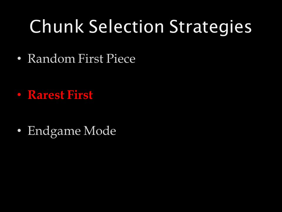 Chunk Selection Strategies Random First Piece Rarest First Endgame Mode