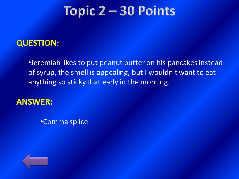 QUESTION: Jeremiah likes to put peanut butter on his pancakes instead of syrup, the smell is appealing, but I wouldn t want to eat anything so sticky that early in the morning.