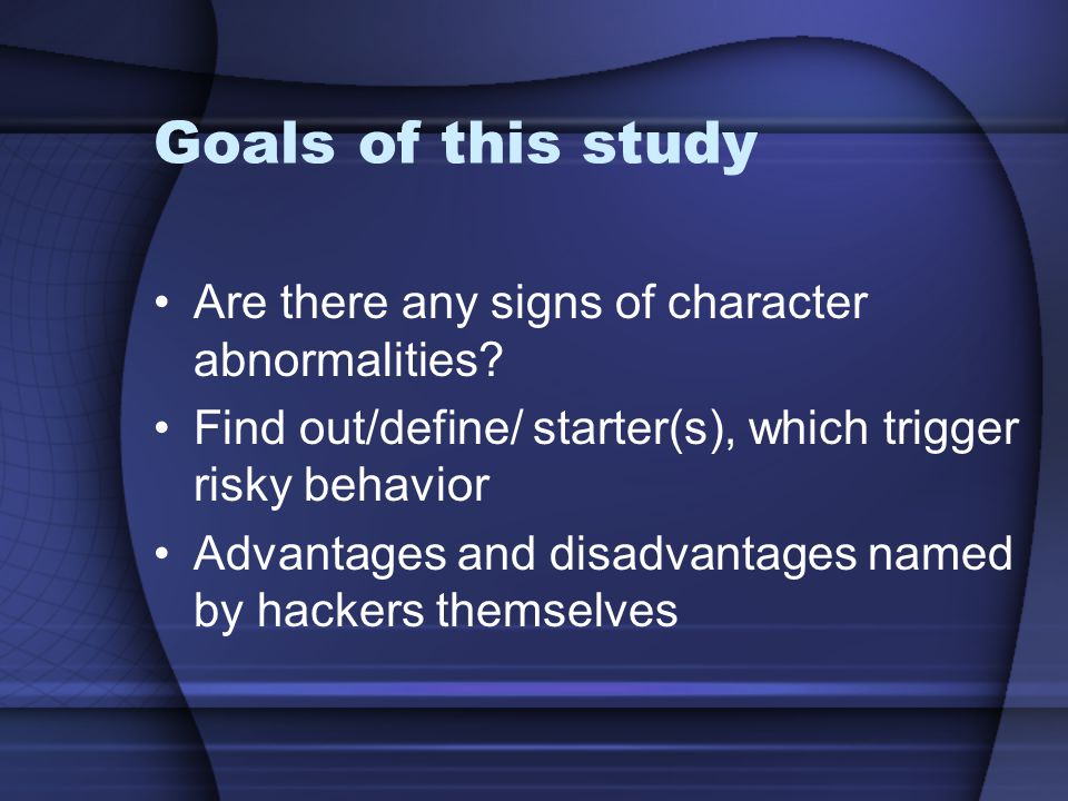 Goals of this study Are there any signs of character abnormalities.