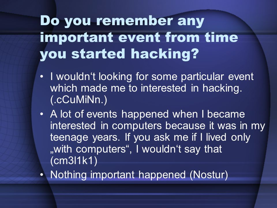 Do you remember any important event from time you started hacking.