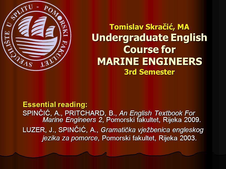 Essential reading: SPINČIĆ, A., PRITCHARD, B., An English Textbook For Marine Engineers 2, Pomorski fakultet, Rijeka 2009. LUZER, J., SPINČIĆ, A., Gra