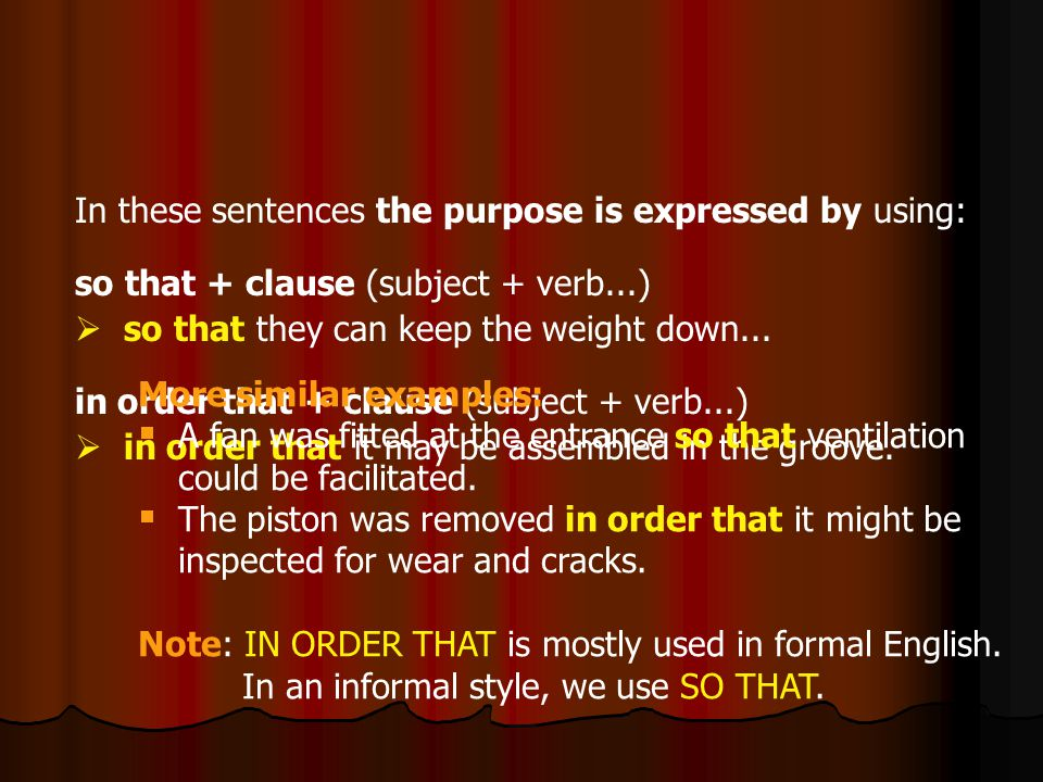 In these sentences the purpose is expressed by using: so that + clause (subject + verb...)   so that they can keep the weight down...