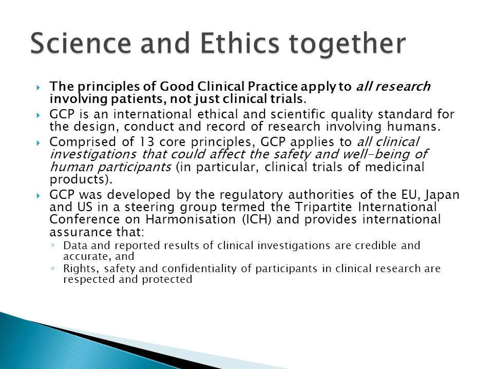  The principles of Good Clinical Practice apply to all research involving patients, not just clinical trials.