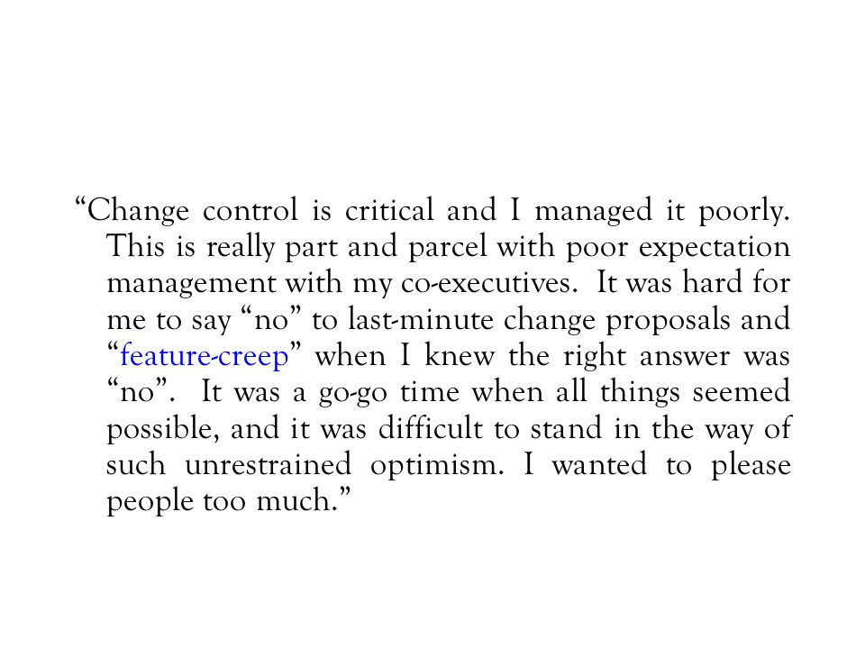 Change control is critical and I managed it poorly.