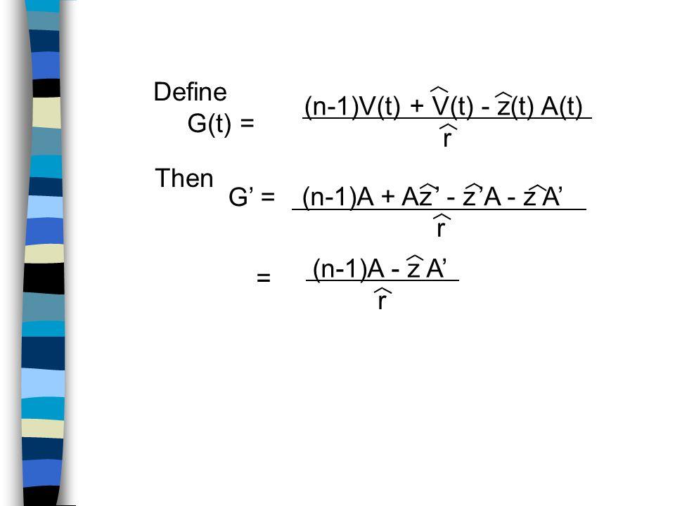 Define G(t) = (n-1)V(t) + V(t) - z(t) A(t) r Then G' = (n-1)A + Az ' - z 'A - z A' r (n-1)A - z A' r =