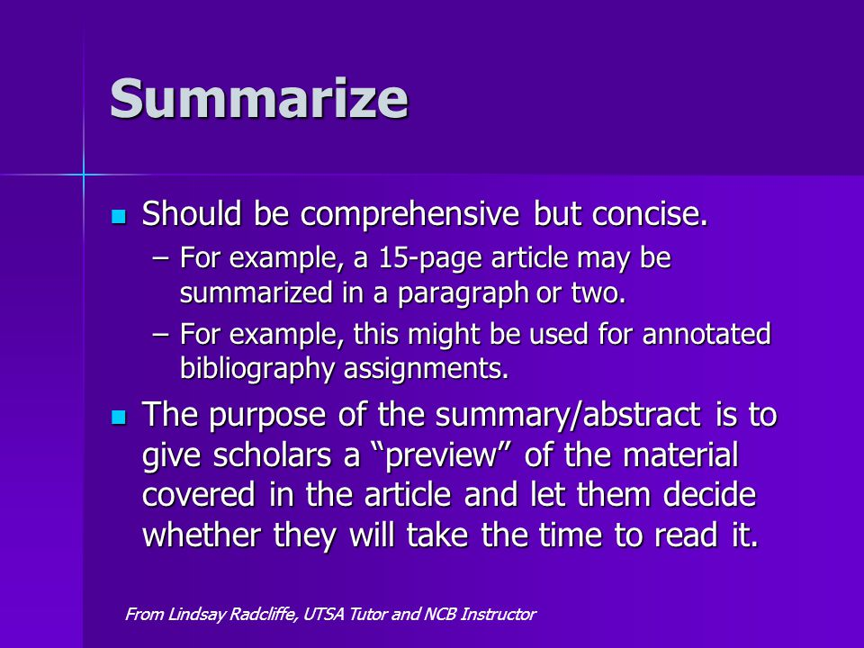 Summarize Should be comprehensive but concise. Should be comprehensive but concise. –For example, a 15-page article may be summarized in a paragraph o