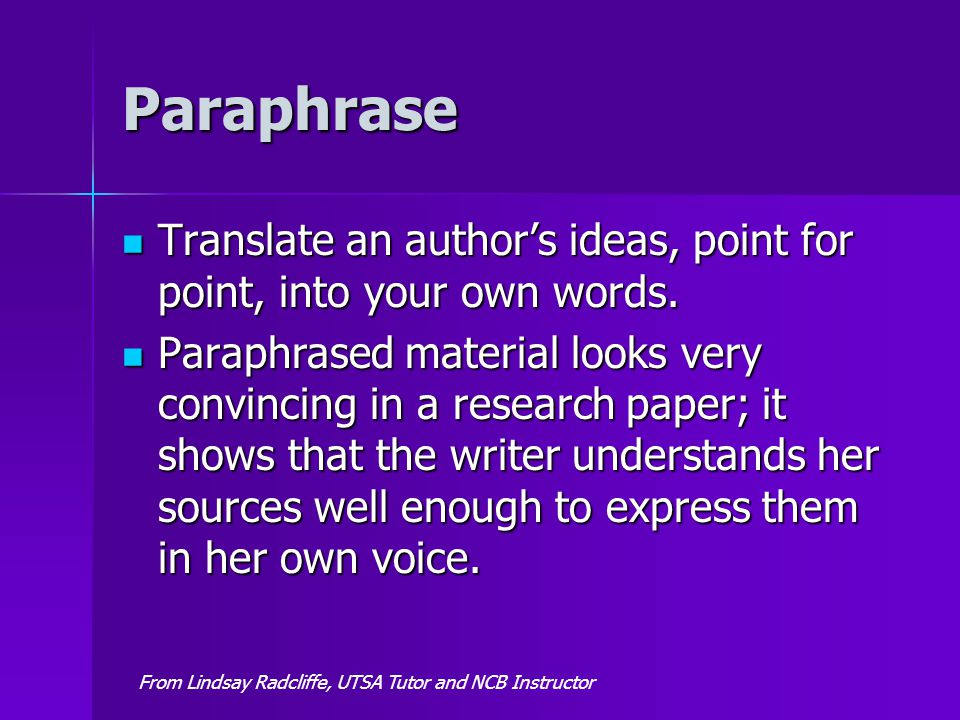 Paraphrase Translate an author's ideas, point for point, into your own words.