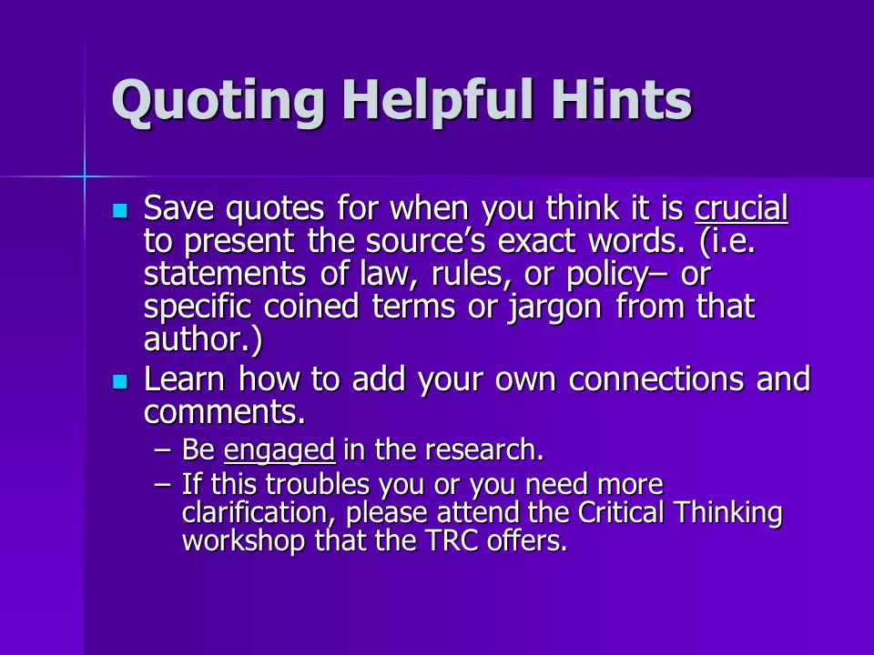 Quoting Helpful Hints Save quotes for when you think it is crucial to present the source's exact words.