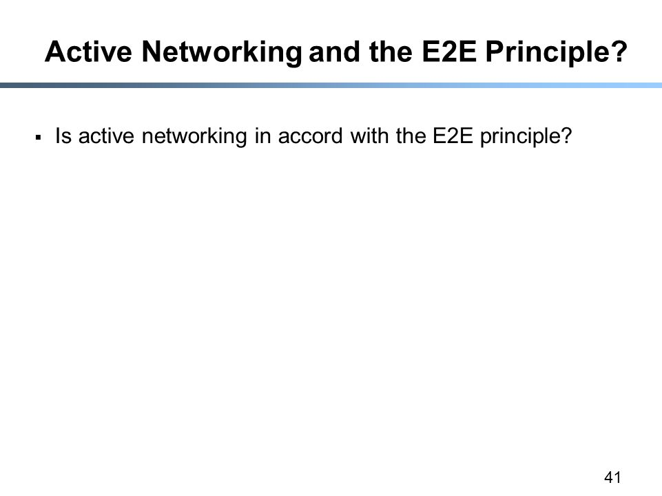 41 Active Networking and the E2E Principle.